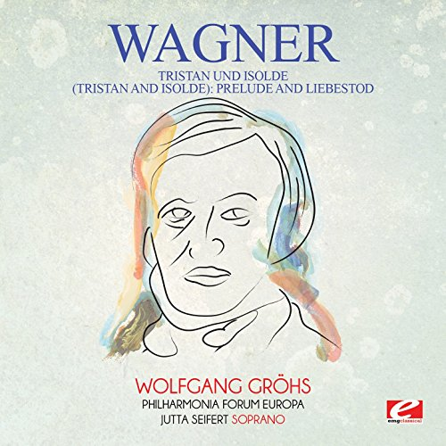 - Wagner: Tristan Und Isolde (Tristan and Isolde): Prelude and Liebestod [Digitally Remastered]