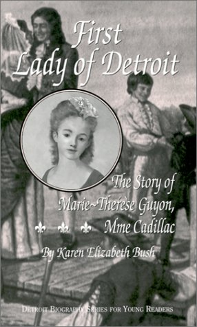 First Lady of Detroit: The Story of Marie-Thérèse Guyon, Mme Cadillac (Detroit Biography Series for Young Readers)