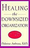 Healing the Downsized Organization, Delorese Ambrose, 0517704994