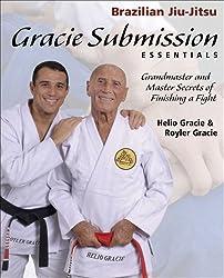 Gracie Submission Essentials: Grandmaster and Master Secrets of Finishing a Fight (Brazilian Jiu-Jitsu series)