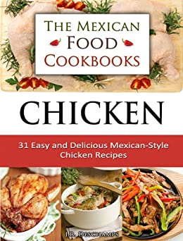 Chicken: 31 Easy and Delicious Mexican-Style Chicken Recipes (The Mexican Food Cookbooks Book 4) by [Deschamps, J.R.]