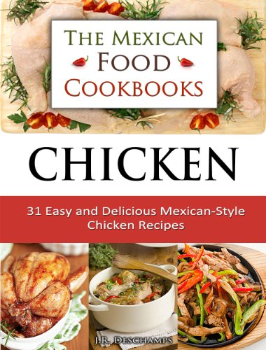 Chicken 31 easy and delicious mexican style chicken recipes the chicken 31 easy and delicious mexican style chicken recipes the mexican food cookbooks forumfinder Choice Image