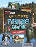 Outdoor Kids Club Ultimate Fishing Guide, Dave D. Shellhaas and Steve A. Shellhaas, 0984525114