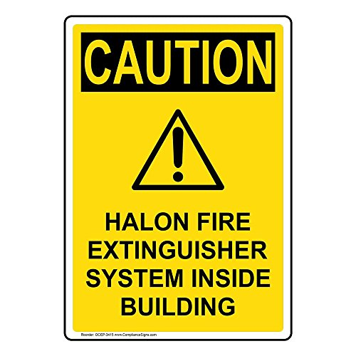 - Caution Halon Fire Extinguisher System Inside Building OSHA Safety Sign, 14x10 in. Aluminum for Fire Safety/Equipment by ComplianceSigns