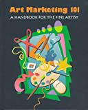 Art Marketing 101 : A Handbook for the Fine Artist, Smith, Constance, 0940899345