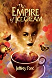 The Empire of Ice Cream, Jeffrey Ford, 1930846584