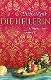 Die Heilerin : historischer Roman by Ulrike Renk front cover