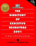 The Directory of Executive Recruiters, 2001, Kennedy Information Staff, 1885922639