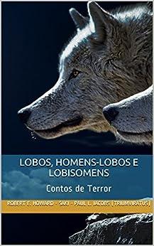 Lobos, Homens-lobos e Lobisomens: Contos de Terror (Mestres do Horror Livro 9) por [Howard, Robert E., - Saki, Hector Hugh Monro, Jacobs, Paul L.]
