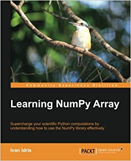 Learning NumPy Array: Ivan Idris: 9781783983902: Amazon com: Books