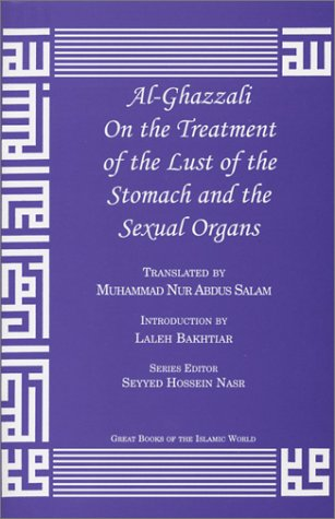 Al-Ghazzali On the Treatment of the Lust of the Stomach and the Sexual Organs