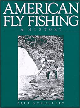 American fly fishing a history paul schullery for History of fly fishing