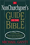 A NonChurchgoer's Guide to the Bible, Michael Gantt and M. Gantt, 1561481815