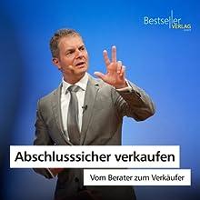 Abschlusssicher verkaufen: Vom Berater zum Verkäufer | Livre audio Auteur(s) : Dirk Kreuter Narrateur(s) : Dirk Kreuter
