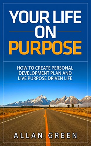 Your Life on Purpose: How to Create Personal Development Plan and ...