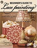 Beginner's Guide to Lace Painting, Patricia K. Rawlinson, Leisure Arts, 1601400659