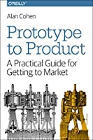 Prototype to Product: A Practical Guide for Getting to Market Front Cover