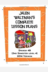 Jalen Waltman's Complete Spanish Lesson Plans Spanish 4B: Second Semester Level 4 High School Spanish Paperback
