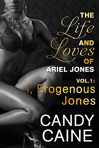 I, Erogenous Jones (The Life and Loves of Ariel Jones Book 1) by [Caine, Candy]