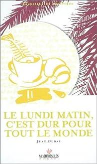 Le Lundi matin, c'est dur pour tout le monde par Jean Duday