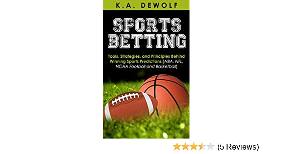 Sports Betting: Tools, Strategies, and Principles Behind Winning Sport  Predictions: Sports Investing and Making Money in NBA, NFL, NCAA, Football  and
