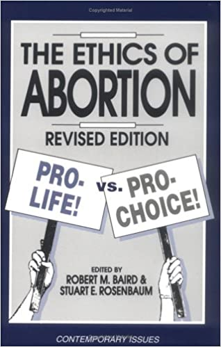 com the ethics of abortion pro life vs pro choice  the ethics of abortion pro life vs pro choice contemporary issues rev edition