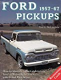 Ford Pickups Nineteen Fifty-Seven to Sixty-Seven : How to Identify, Select and Restore Ford Collector Light Trucks, Panels and Rancheros, McLaughlin, Paul G., 0879383852