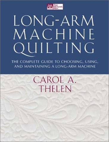 Long-Arm Machine Quilting: the Complete Guide to Choosing, Using and