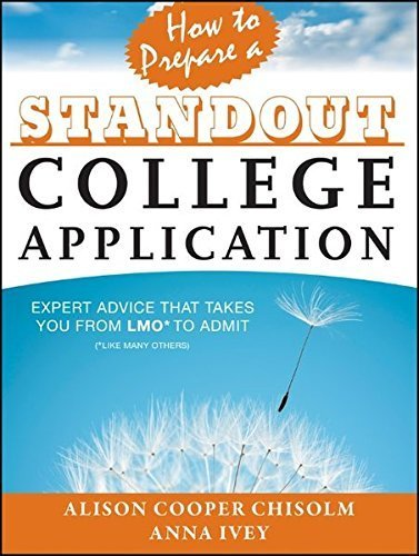 How to Prepare a Standout College Application: Expert Advice that Takes You from LMO* (*Like Many Others) to Admit by Alison Cooper Chisolm (2013-08-26)
