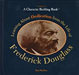 Learning about Dedication from the Life of Frederick Douglass, Sam Marlowe, 0823924254