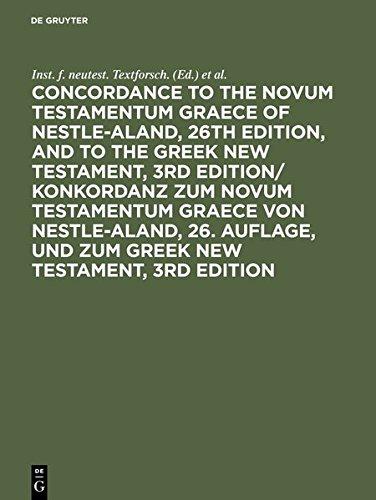 Concordance to the Novum Testamentum Graece of Nestle-Aland, 26th edition, and to the Greek New Testament, 3rd edition/ Konkordanz zum Novum ... und zum Greek New Testament, 3rd edition