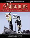 img - for Writing to Live: How to Teach Writing for Today's World by Wilson, Lorraine (2006) Paperback book / textbook / text book