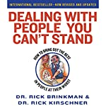 Dealing with People You Can't Stand: How to Bring Out The Best in People at Their Worst | Dr. Rick Kirschner,Dr. Rick Brinkman