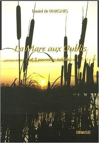 Livre gratuits La Mare aux Oublis : Et 3 nouvelles inédites pdf, epub