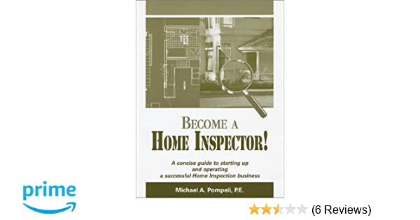 Become A Home Inspector Michael A Pompeii 9780971195400 Amazon