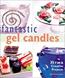 Fantastic Gel Candles: 35 Fun & Creative Projects
