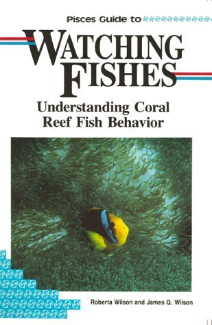Pisces Guide to Watching Fishes: Understanding Coral Reef Fish Behavior (Lonely Planet Diving & Snorkeling Great Barrier Reef)