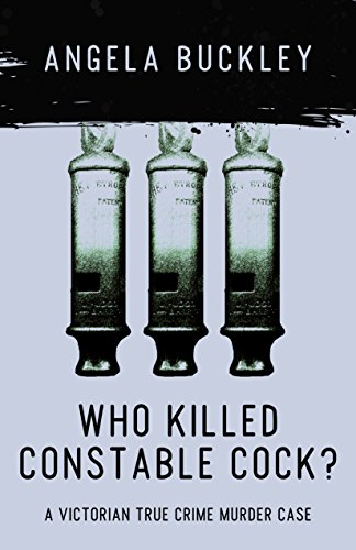 Download for free Who Killed Constable Cock?: A Victorian True Crime Murder Case
