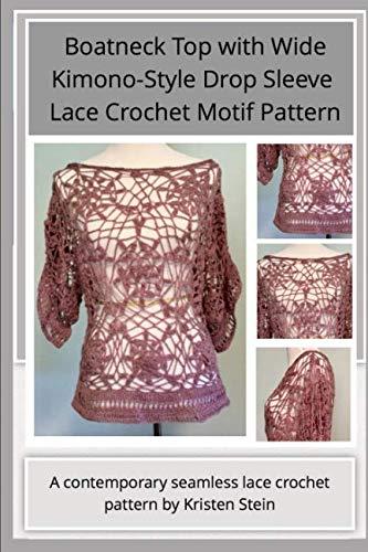 Boatneck Top with Wide Kimono-Style Drop Sleeve  Lace Crochet Motif Pattern: A contemporary seamless lace crochet pattern by Kristen Stein