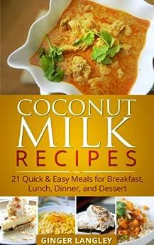 Amazon.com: Coconut Milk Recipes: 21 Quick & Easy Meals