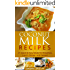 Coconut Milk Recipes: 21 Quick & Easy Meals for Breakfast, Lunch, Dinner, and Dessert (Healthy Lifestyle Series Book 4)