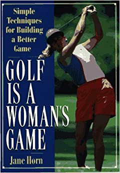 Book Golf is a Woman's Game: 25 Simple Techniques for Building a Better Game