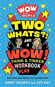 Wow in the World: Two Whats?! and a Wow! Think & Tinker Playbook: Activities and Games for Curious