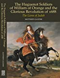 Huguenot Soldiers of William of Orange and the Glorious Revolution Of 1688 : The Lions of Judah, Glozier, Matthew, 1845191455