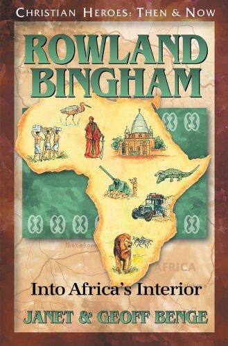 Rowland Bingham: Into Africa's Interior (Christian Heroes: Then & Now) (Christian Heroes: Then and Now)