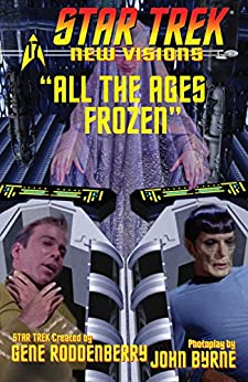 Star Trek: New Visions #17: All The Ages Frozen by [Byrne, John]
