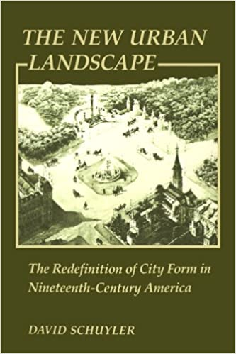 The New Urban Landscape: The Redefinition of City Form in Nineteenth-Century America (New Studies in American Intellectual and Cultural History), Schuyler, David