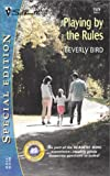 Playing by the Rules, Beverly Bird, 0373245297