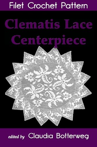 Clematis Lace Centerpiece Filet Crochet Pattern: Complete Instructions and Chart (Filet Vintage Crochet)