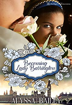 Becoming Lady Barrington (Chase Abbey Book 2) by [Bailey, Alyssa]